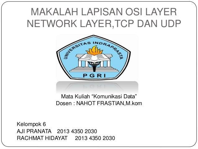 "MAKALAH LAPISAN OSI LAYER NETWORK LAYER,TCP DAN UDP Mata Kuliah ""Komunikasi Data"" Dosen : NAHOT FRASTIAN,M.kom Kelompok 6 ..."