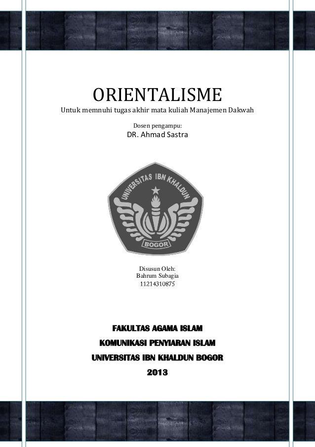 Makalah Mata Kuliah Manajemen Dakwah (Orientalisme)  ORIENTALISME Untuk memnuhi tugas akhir mata kuliah Manajemen Dakwah D...