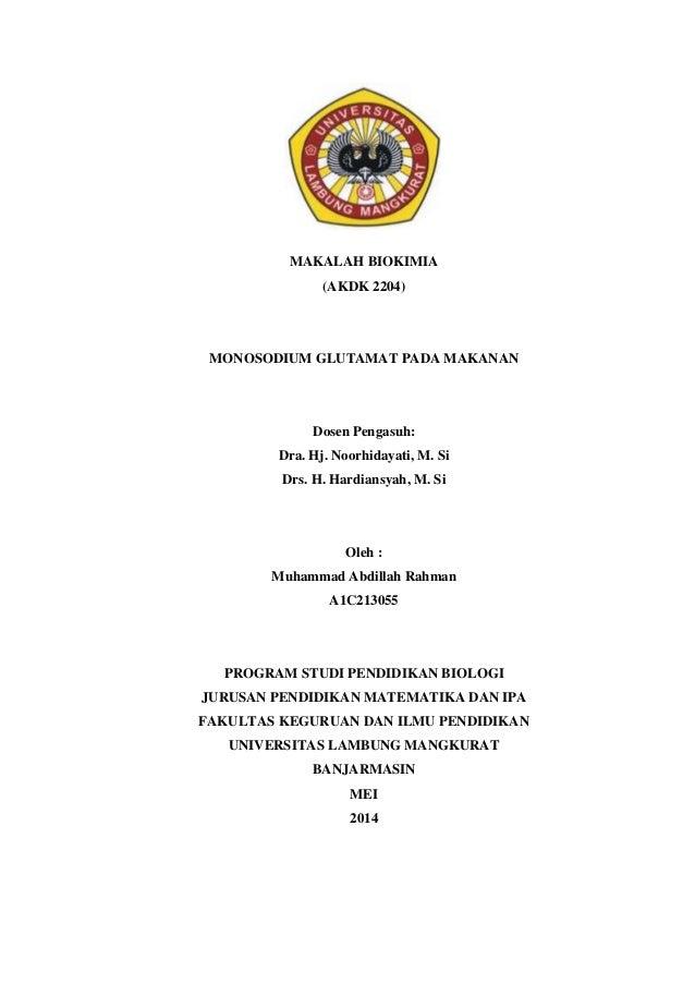 MAKALAH BIOKIMIA (AKDK 2204) MONOSODIUM GLUTAMAT PADA MAKANAN Dosen Pengasuh: Dra. Hj. Noorhidayati, M. Si Drs. H. Hardian...