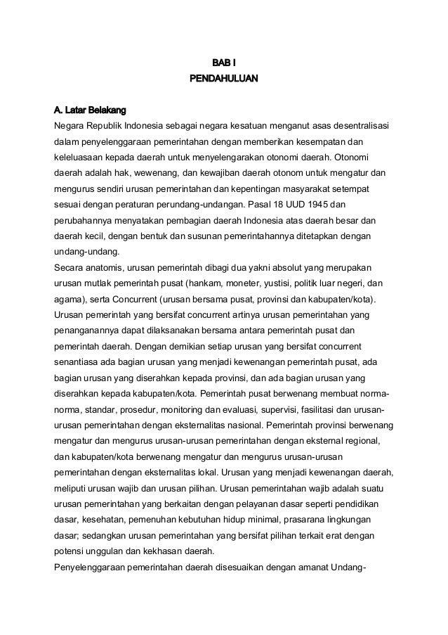 BAB I PENDAHULUAN A. Latar Belakang Negara Republik Indonesia sebagai negara kesatuan menganut asas desentralisasi dalam p...