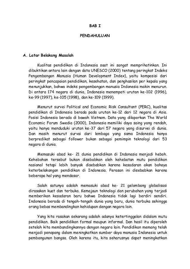 BAB I PENDAHULUAN  A. Latar Belakang Masalah Kualitas pendidikan di Indonesia saat ini sangat memprihatinkan. Ini dibuktik...