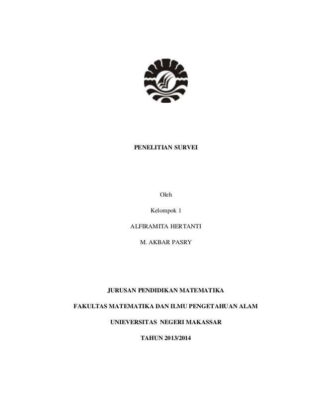 PENELITIAN SURVEI  Oleh Kelompok 1 ALFIRAMITA HERTANTI M. AKBAR PASRY  JURUSAN PENDIDIKAN MATEMATIKA FAKULTAS MATEMATIKA D...