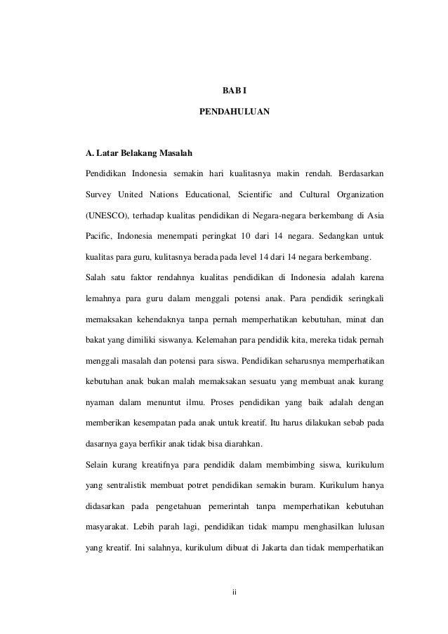 ii BAB I PENDAHULUAN A. Latar Belakang Masalah Pendidikan Indonesia semakin hari kualitasnya makin rendah. Berdasarkan Sur...