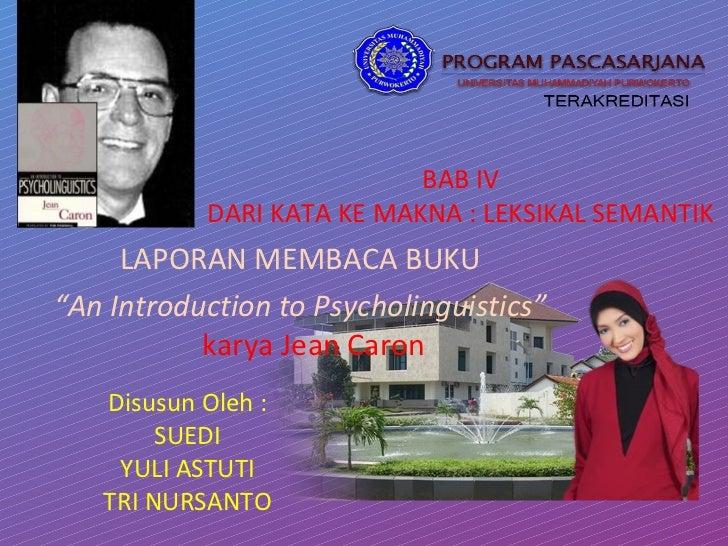 "BAB IV           DARI KATA KE MAKNA : LEKSIKAL SEMANTIK     LAPORAN MEMBACA BUKU""An Introduction to Psycholinguistics""    ..."
