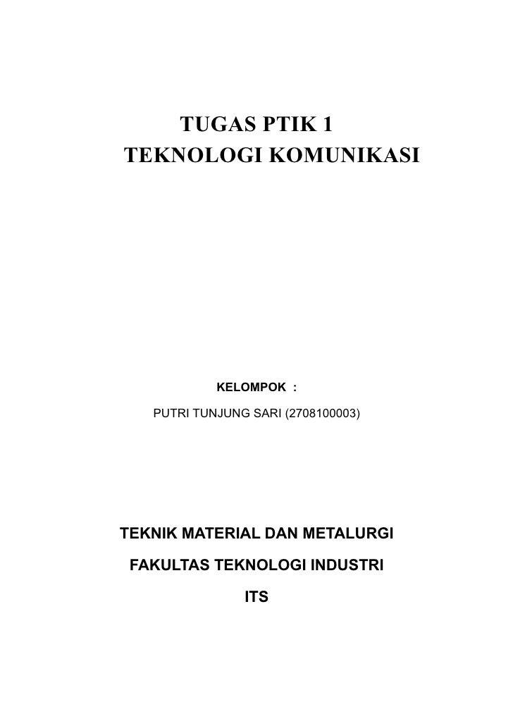 TUGAS PTIK 1 TEKNOLOGI KOMUNIKASI                 KELOMPOK :     PUTRI TUNJUNG SARI (2708100003)     TEKNIK MATERIAL DAN M...
