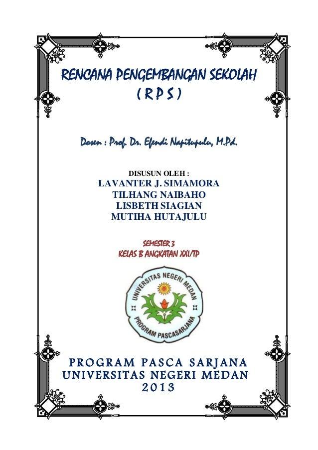 RENCANA PENGEMBANGAN SEKOLAH( R P S )Dosen : Prof. Dr. Efendi Napitupulu, M.Pd.DISUSUN OLEH :LAVANTER J. SIMAMORATILHANG N...