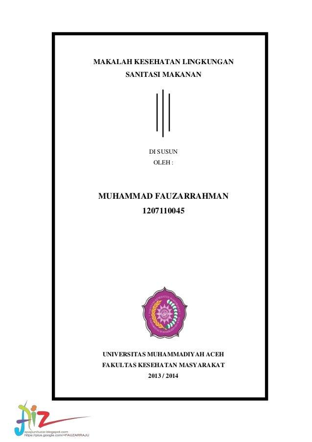 MAKALAH KESEHATAN LINGKUNGAN SANITASI MAKANAN  DI SUSUN OLEH :  MUHAMMAD FAUZARRAHMAN 1207110045  UNIVERSITAS MUHAMMADIYAH...