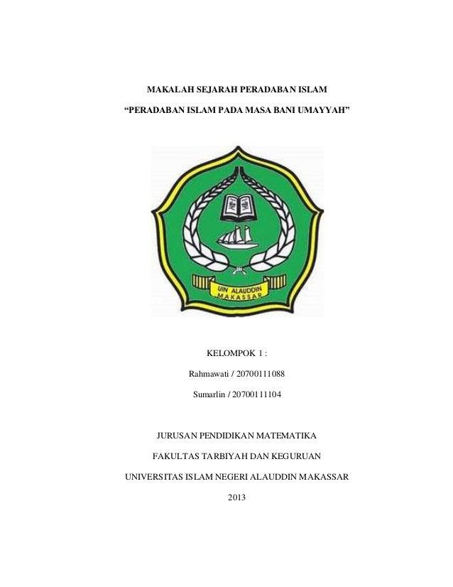 """MAKALAH SEJARAH PERADABAN ISLAM """"PERADABAN ISLAM PADA MASA BANI UMAYYAH"""" KELOMPOK 1 : Rahmawati / 20700111088 Sumarlin / 2..."""