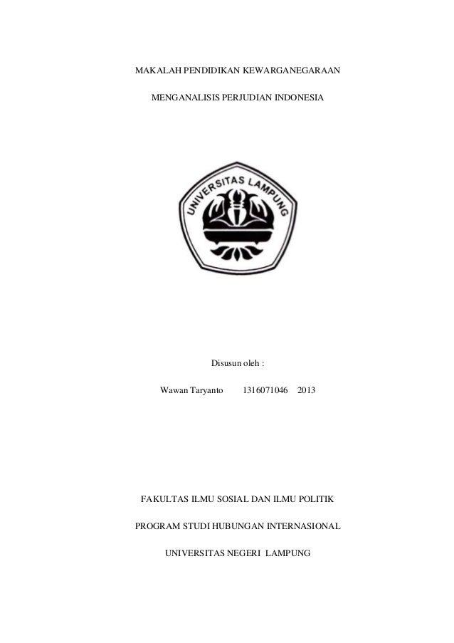 MAKALAH PENDIDIKAN KEWARGANEGARAAN MENGANALISIS PERJUDIAN INDONESIA  Disusun oleh : Wawan Taryanto  1316071046  2013  FAKU...
