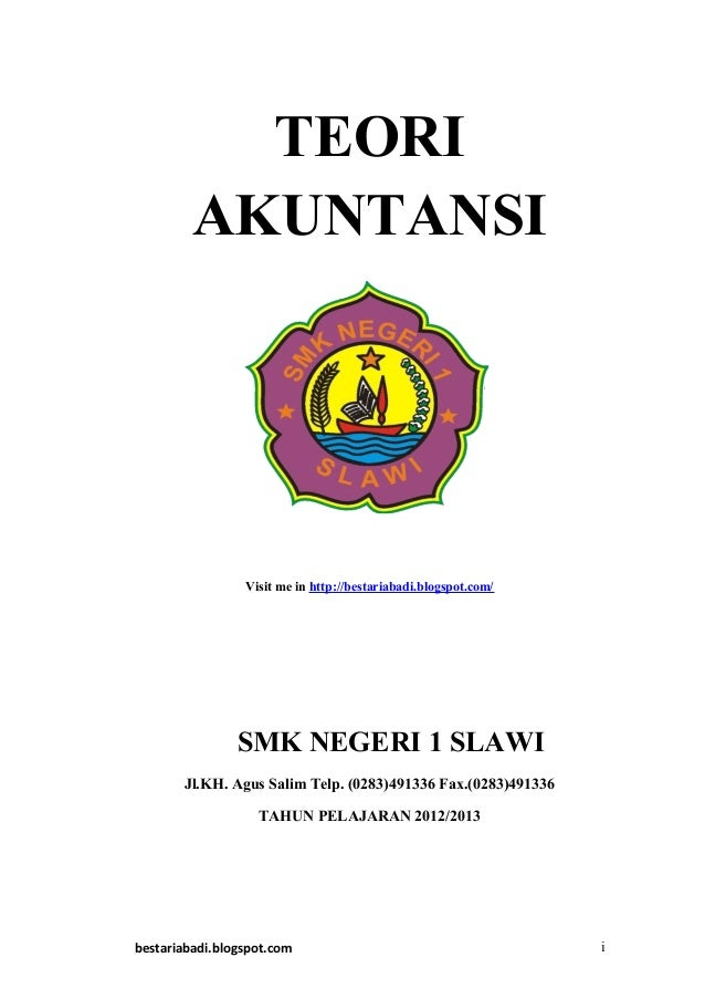 TEORIAKUNTANSIVisit me in http://bestariabadi.blogspot.com/SMK NEGERI 1 SLAWIJl.KH. Agus Salim Telp. (0283)491336 Fax.(028...