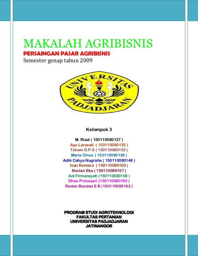 MAKALAH AGRIBISNIS PERSAINGAN PASAR AGRIBISNIS Semester genap tahun 2009 Kelompok 3 M. Rizal ( 150110080127 ) Ayu Larasati...