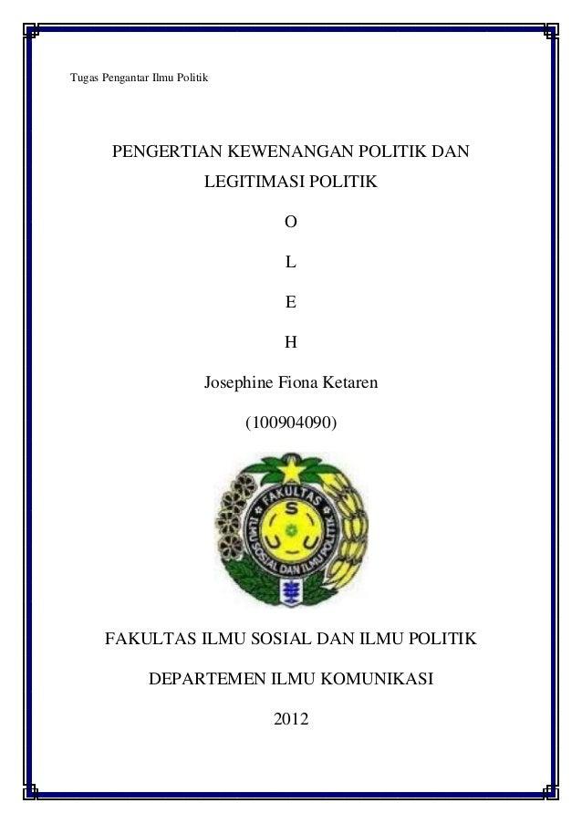 Tugas Pengantar Ilmu Politik        PENGERTIAN KEWENANGAN POLITIK DAN                           LEGITIMASI POLITIK        ...
