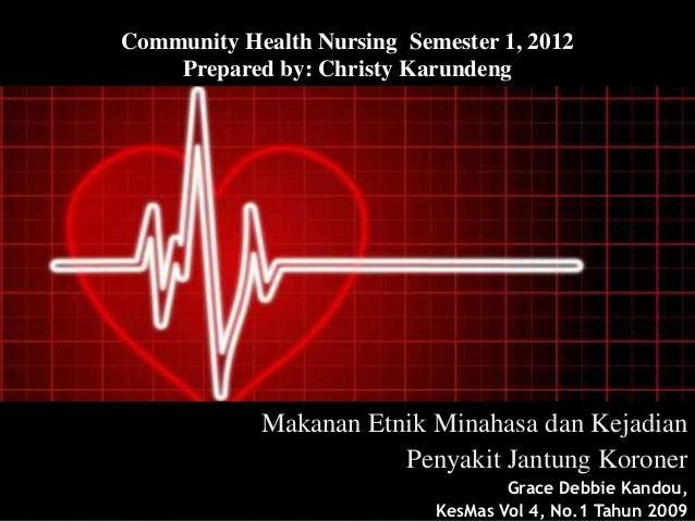 Community Health Nursing Semester 1, 2012    Prepared by: Christy Karundeng            Makanan Etnik Minahasa dan Kejadian...