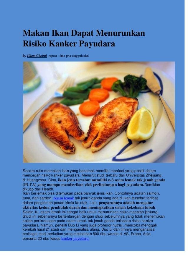 Makan Ikan Dapat Menurunkan Risiko Kanker Payudara by Ilham Choirul repost : dme pria tangguh nkri Secara rutin memakan ik...