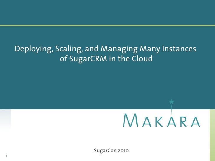 Deploying, Scaling, and Managing Many Instances                 of SugarCRM in the Cloud                             Sugar...