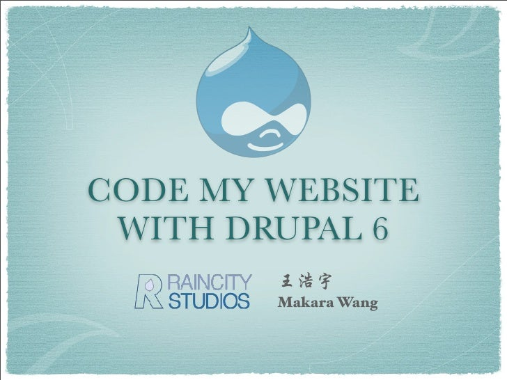 CODE MY WEBSITE  WITH DRUPAL 6         Makara Wang