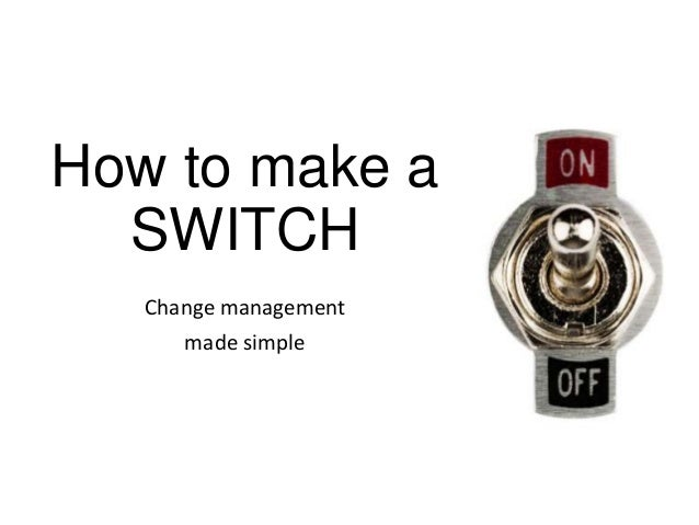 How to make a SWITCH Change management made simple