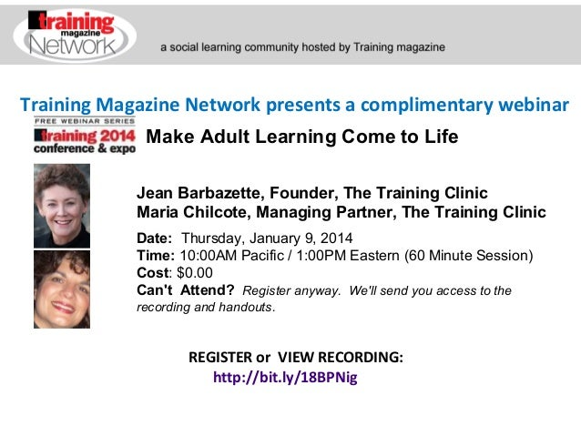 Training Magazine Network presents a complimentary webinar Make Adult Learning Come to Life Jean Barbazette, Founder, The ...