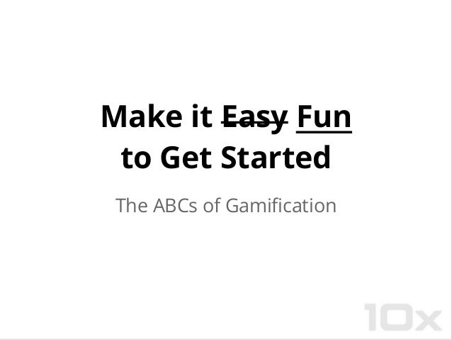 Make it Easy Funto Get StartedThe ABCs of Gamification