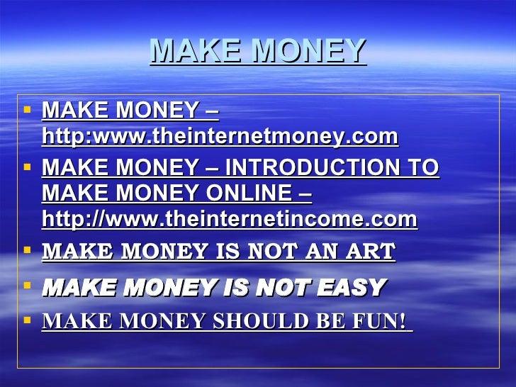 MAKE MONEY <ul><li>MAKE MONEY – http:www.theinternetmoney.com </li></ul><ul><li>MAKE MONEY – INTRODUCTION TO MAKE MONEY ON...