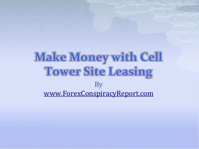 Make Money with CellTower Site LeasingBywww.ForexConspiracyReport.com