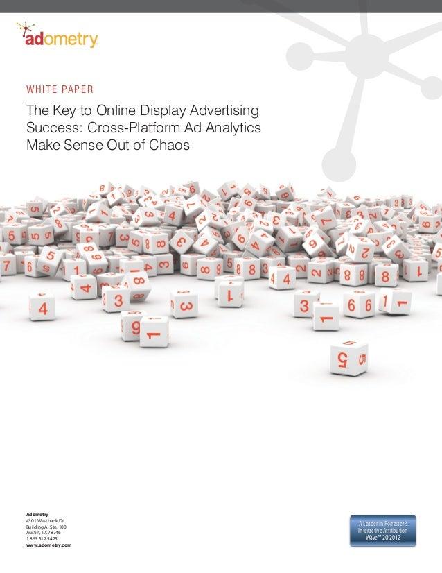 W H I T E PA P E RThe Key to Online Display AdvertisingSuccess: Cross-Platform Ad AnalyticsMake Sense Out of ChaosAdometry...