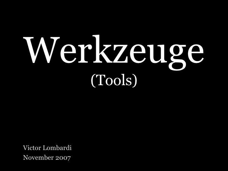 Werkzeuge (Tools) Victor Lombardi November 2007