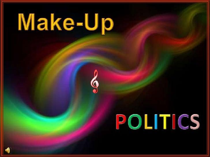 Make-Up<br />POLITICS<br />