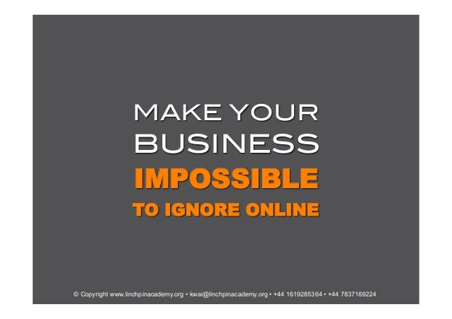 Make your-business-impossible-to-ignore-short-slideshare
