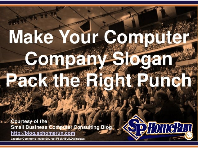 SPHomeRun.comCourtesy of theSmall Business Computer Consulting Bloghttp://blog.sphomerun.comMake Your ComputerCompany Slog...