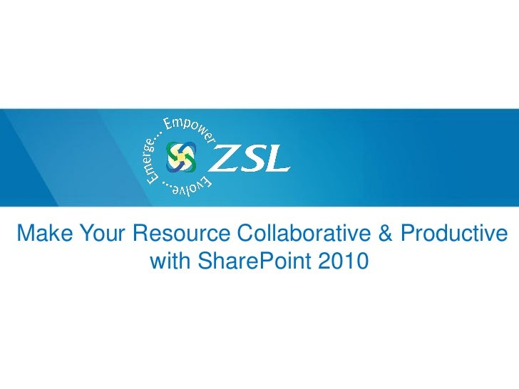 Make Your Resource Collaborative & Productive           with SharePoint 2010