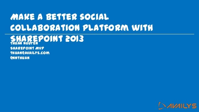 Make a better social collaboration platform with share point 2013