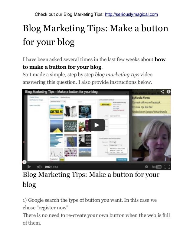 Blog Marketing Tips: Make a buttonfor your blogI have been asked several times in the last few weeks about howto make a bu...