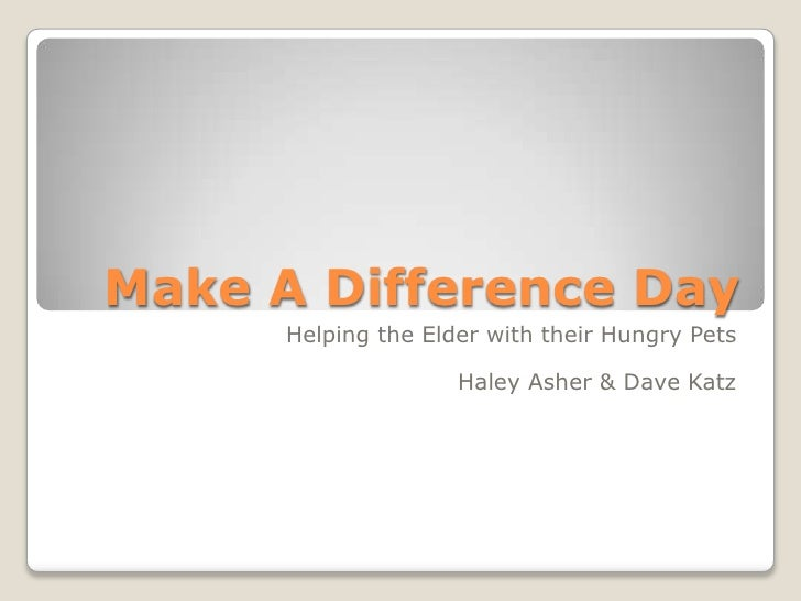 Make A Difference Day <br />Helping the Elder with their Hungry Pets<br />Haley Asher & Dave Katz<br />