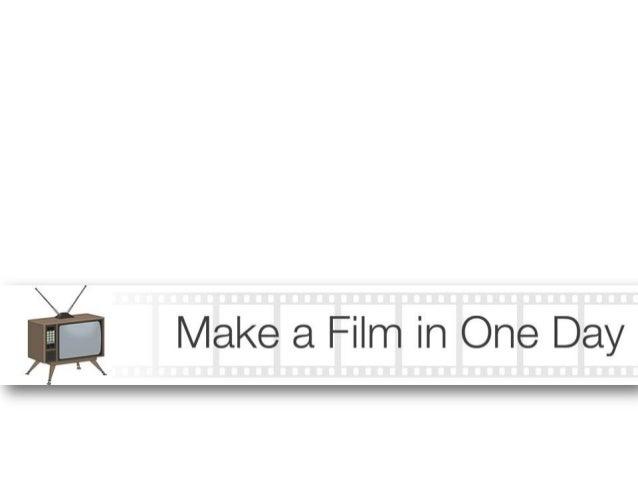 Camera? Tourne! Son? OK! Silence… action!     L'objectif de Make a Film in One Day est     simple :     « Réaliser un film...