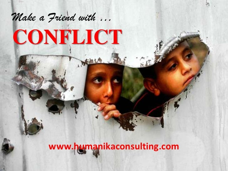 Make a Friend with …<br />CONFLICT<br />www.humanikaconsulting.com<br />