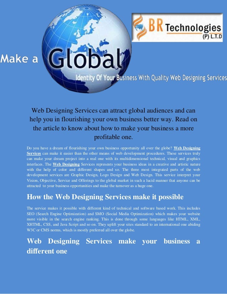 Web Designing Services can attract global audiences and can help you in flourishing your own business better way. Read on ...