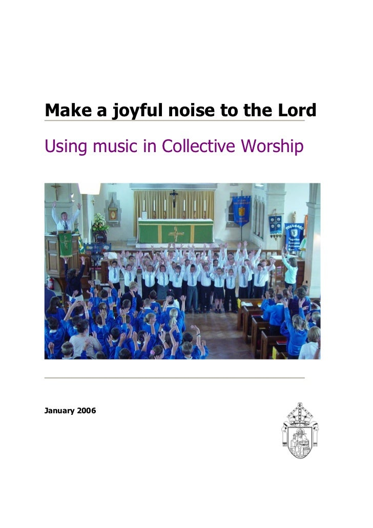 Make a joyful noise to the LordUsing music in Collective WorshipJanuary 2006