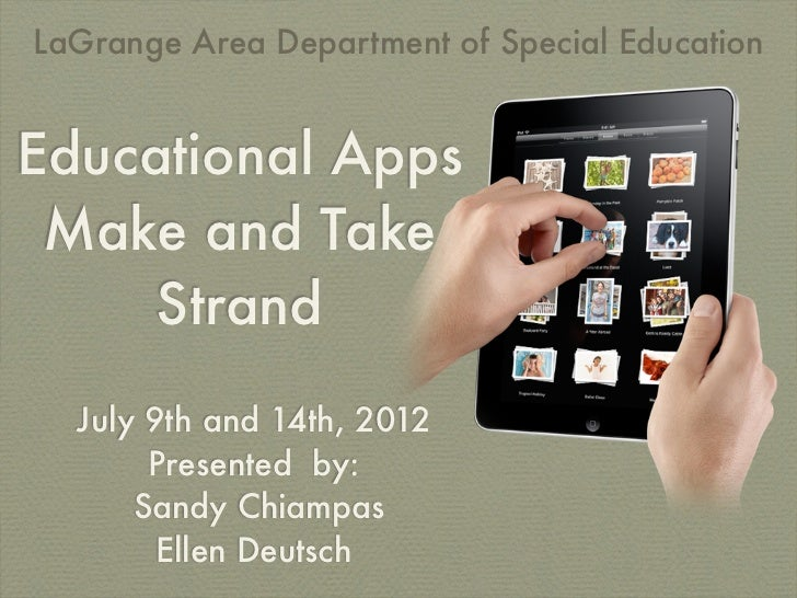 LaGrange Area Department of Special EducationEducational Apps Make and Take     Strand  July 9th and 14th, 2012       Pres...