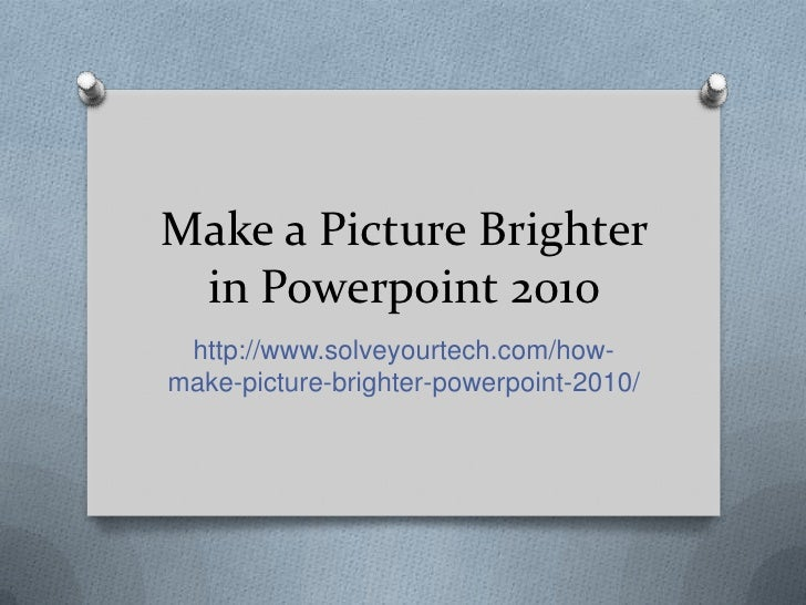 Make a Picture Brighter in Powerpoint 2010 http://www.solveyourtech.com/how-make-picture-brighter-powerpoint-2010/