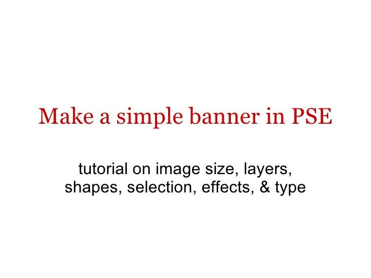 Make a simple banner in PSE tutorial on image size, layers, shapes, selection, effects, & type