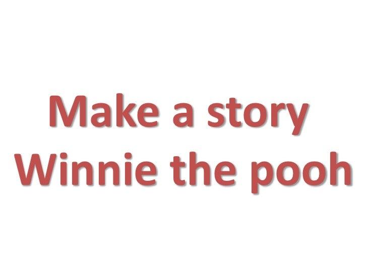 M ake a story winnie the pooh