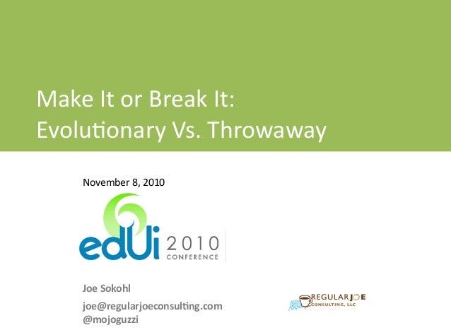 Make  It  or  Break  It:  Evolu0onary  Vs.  Throwaway  Protoyping     EdUI  –  Nov  8,  ...