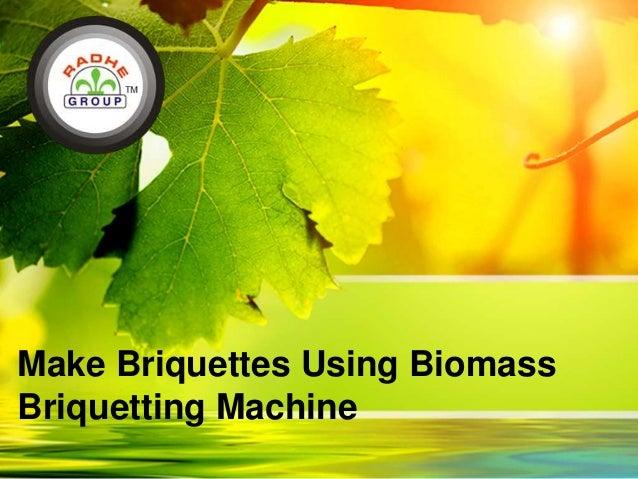 Make Briquettes Using Biomass Briquetting Machine