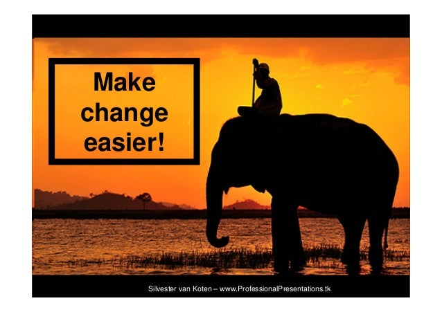 Make change easier!