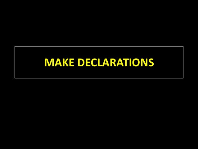 MAKE DECLARATIONS