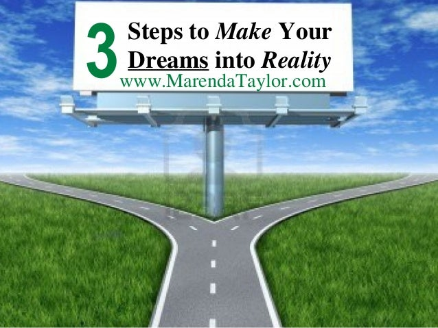 3  Steps to Make Your Dreams into Reality  www.MarendaTaylor.com