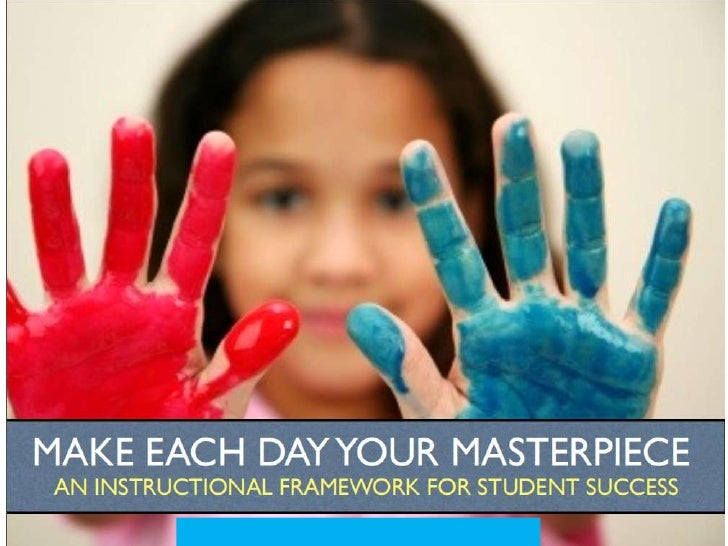 Make each day your masterpiece   an istructional framework for student succes