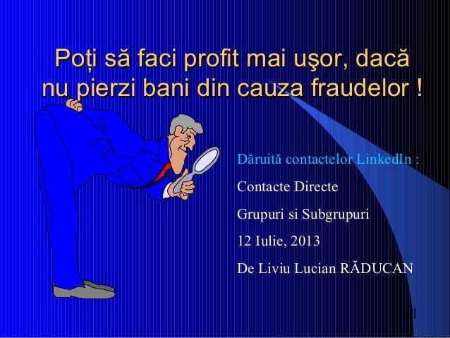 1 PoPoţţii să faci profit mai uşor, dacăsă faci profit mai uşor, dacă nu pierzi bani din cauza fraudelornu pierzi bani din...
