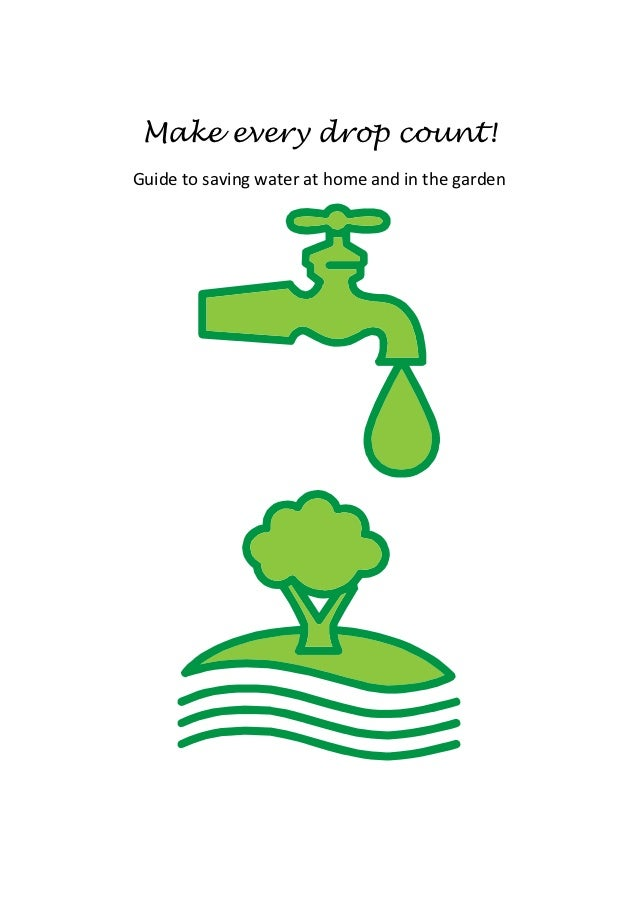 Make every drop count!Guide to saving water at home and in the garden